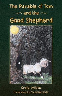 The Parable of Tom and the Good Shepherd  -     By: Craig Wilson