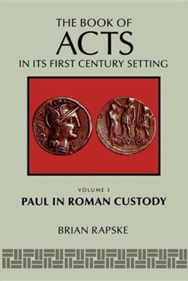 The Book of Acts and Paul in Roman Custody  -     By: Brian Rapske