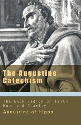 The Augustine Catechism: The Enchiridion on Faith, Hope, and Love (Works of Saint Augustine)  -     Edited By: Bruce Harbert     By: Saint Augustine
