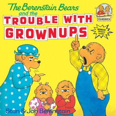 The Berenstain Bears and the Trouble with Grownups  -     By: Stan Berenstain, Jan Berenstain