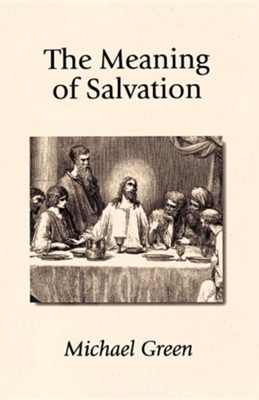 The Meaning of Salvation  -     By: Michael Green