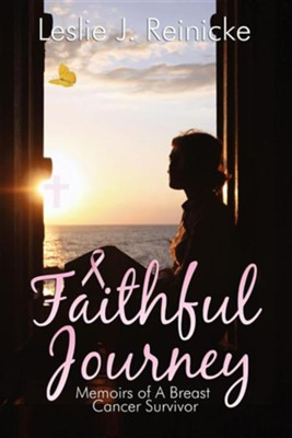Faithful Journey: Memoirs of a Breast Cancer Survivor  -     By: Leslie J. Reinicke