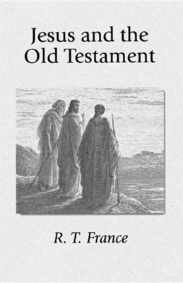 Jesus and the Old Testament: His Application of Old Testament Passages to Himself and His Mission  -     By: R.T. France