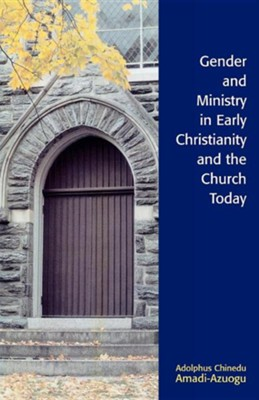 Gender and Ministry in Early Christianity and the Church Today  -     By: Adolphus Chinedu Amadi-Azuogu