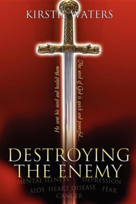 Destroying the Enemy  -     By: Kirstie Waters