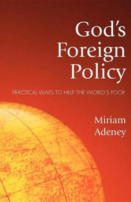 God's Foreign Policy: Practical Ways to Help the World's Poor  -     By: Miriam Adeney