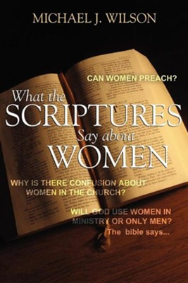 What the Scripture Says about Women  -     By: Michael J. Wilson