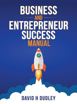 Business and Entrepreneur Success Manual  -     By: David H. Dudley