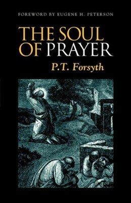 The Soul of Prayer  -     By: P.T. Forsyth