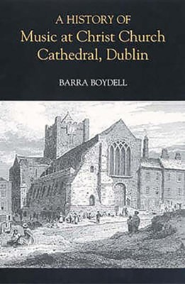 A History of Music at Christ Church Cathedral, Dublin  -     By: Barra Boydell
