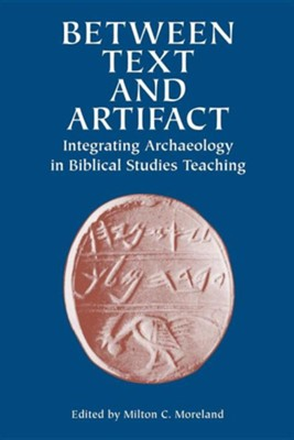 Between Text and Artifact: Integrating Archaeology in Biblical Studies Teaching  -     Edited By: Milton C. Moreland     By: Milton C. Moreland, Editor