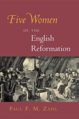 Five Women of the English Reformation  -     By: Paul F.M. Zahl