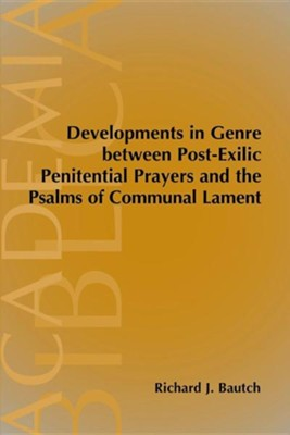Developments in Genre between Post-Exilic Penitential   Prayers & the Psalms of Communal Lament  -     By: Richard J. Bautch