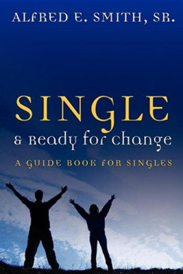 Single and Ready for Change  -     By: Alfred E. Smith Sr.