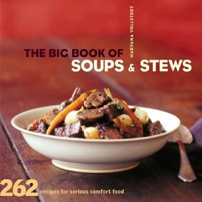 The Big Book of Soups and Stews: 262 Recipes for Serious Comfort Food  -     By: Maryana Vollstedt