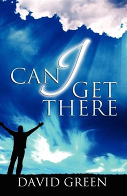Can I Get There  -     By: David A. Green