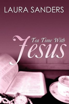 Tea Time with Jesus  -     By: Laura Sanders