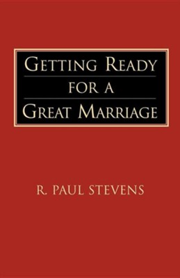Getting Ready for a Great Marriage  -     By: R. Paul Stevens