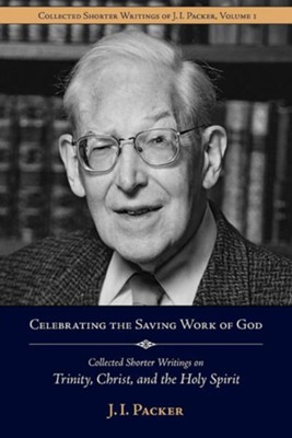 Celebrating the Saving Work of God: Collected Shorter Writings of J.I. Packer on the Trinity, Christ, and the Holy Spirit  -     Edited By: Jim Lyster     By: J.I. Packer