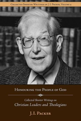 Honouring the People of God: Collected Shorter Writings of J.I. Packer on Christian Leaders and Theologians  -     Edited By: Jim Lyster     By: J.I. Packer