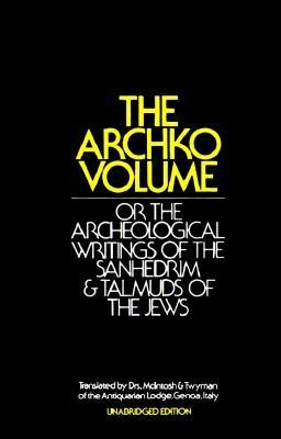 The Archko Volume: Or the Archeological Writings of the Sanhedrim & Talmuds of the Jews  -     By: Dr. McIntosh & Twyman
