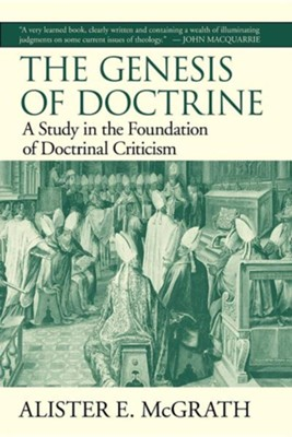 The Genesis of Doctrine: A Study in the Foundation of Doctrinal Criticism  -     By: Alister E. McGrath