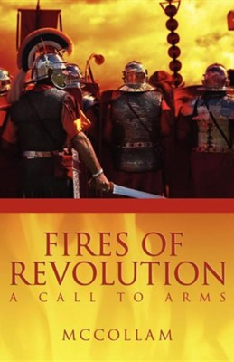 Fires of Revolution: A Call to Arms  -     By: James R. McCollam