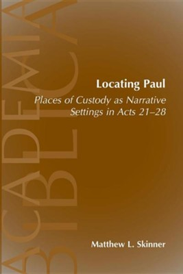 Locating Paul: Places of Custody as Narrative Settings  in Acts 21-28  -     By: Matthew Skinner
