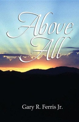 Above All  -     By: Gary R. Ferris Jr.