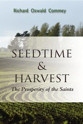 Seedtime and Harvest: The Prosperity of the Saints  -     By: Richard Oswald Commey