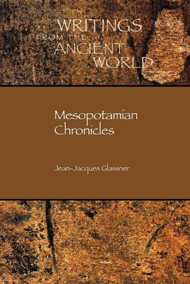 Mesopotamian Chronicles  -     Edited By: Benjamin R. Foster     By: Jean-Jacques Glassner