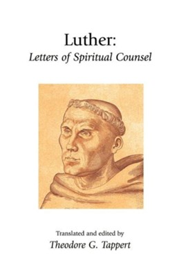 Luther: Letters of Spiritual Counsel  -     By: Martin Luther, Theodore G. Tappert