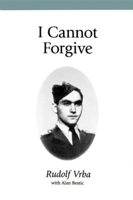 I Cannot Forgive  -     By: Rudolf Vrba, Alan Bestic