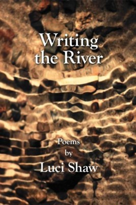 Writing the River  -     By: Luci Shaw
