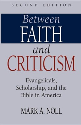 Between Faith and Criticism: Evangelicals, Scholarship, and the Bible in America  -     By: Mark A. Noll