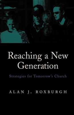 Reaching a New Generation: Strategies for Tomorrow's Church  -     By: Alan J. Roxburgh