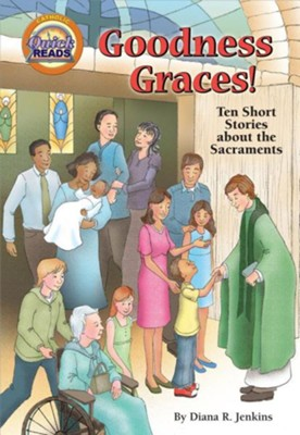 Goodness Graces!: Ten Short Stories about the Sacraments  -     By: Diana R. Jenkins