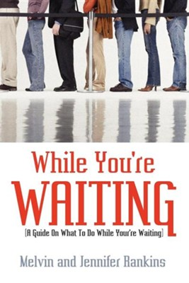 While You're Waiting: A Guide on What to Do While You're Waiting  -     By: Melvin Rankins