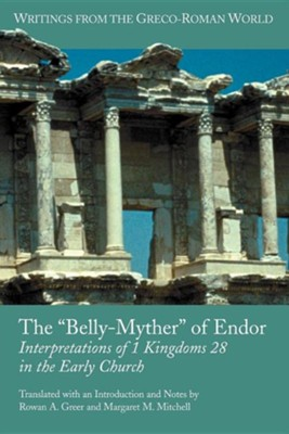 The Belly-Myther of Endor: Interpretations of 1 Kingdoms 28 in the Early Church  -     By: Rowan A. Greer, Margaret M. Mitchell