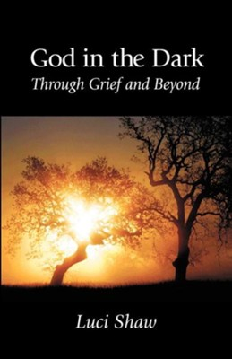 God in the Dark: Through Grief and Beyond  -     By: Luci Shaw