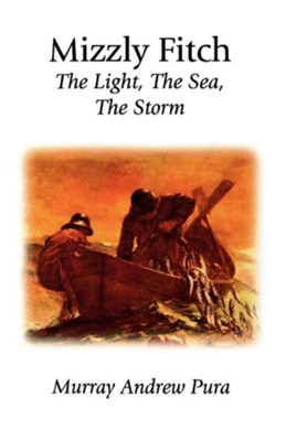 Mizzly Fitch: The Light, the Sea, the Storm  -     By: Murray A. Pura, Loren Wilkinson