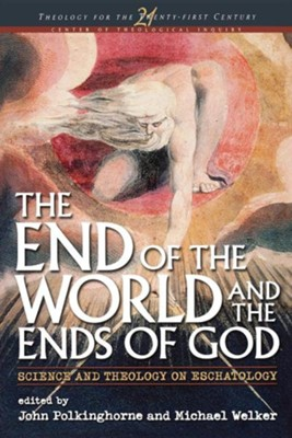 The End of the World and the Ends of God: Science and  Theology on Eschatology  -     Edited By: John Polkinghorne, Michael Welker