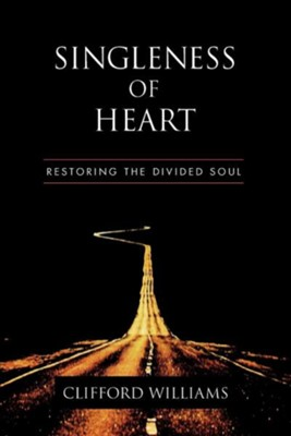 Singleness of Heart: Restoring the Divided Soul  -     By: Clifford Williams