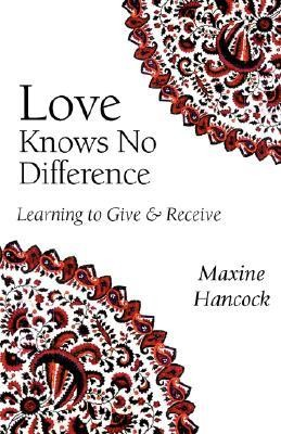 Love Knows No Difference: Learning to Give and Receive  -     By: Maxine Hancock