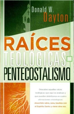 Raices Teologicas del Pentecostalismo = Theological Roots of Pentecostalism  -     By: Donald W. Dayton