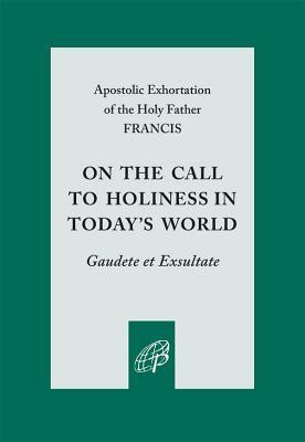 On the Call to Holiness in the Modern World: Gaudete Et Exsultate  -     By: Pope Francis
