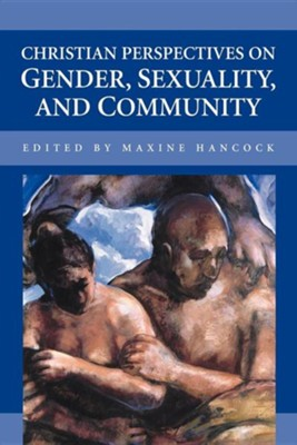 Christian Perspectives on Gender, Sexuality, and Community  -     Edited By: Maxine Hancock     By: Maxine Hancock(ED.)
