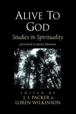 Alive to God: Studies in Spirituality  -     Edited By: J.I. Packer, Loren Wilkinson     By: J. I. Packer(ED.) & Loren Wilkinson(ED.)