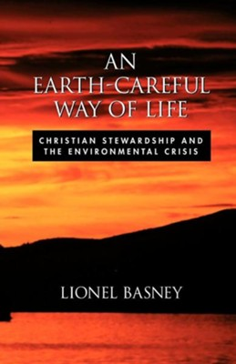 An Earth-Careful Way of Life: Christian Stewardship and the Environmental Crisis  -     By: Lionel Basney