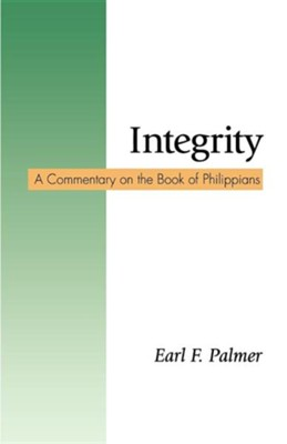 Integrity: A Commentary on the Book of Philippians  -     By: Earl F. Palmer